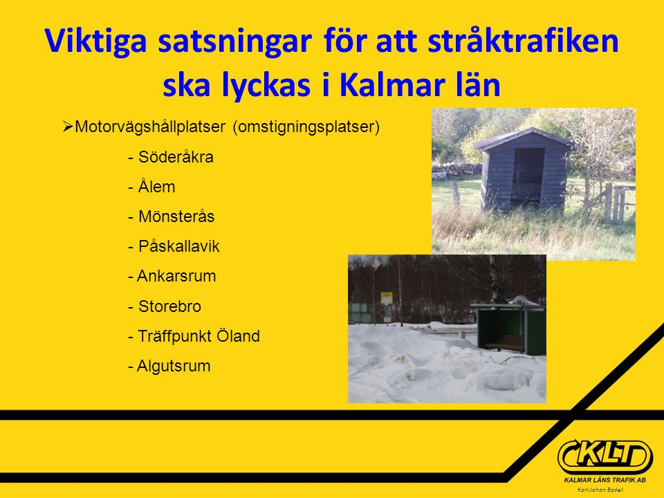 Karl-Johan Bodell STRÅK Timmestrafik Varannantimmestrafik Förtätning vid peaktider Trafik i Kalmar län 2008 Första stråket genomförs – Kalmar – Oskarshamn Oskarshamn - Västervik
