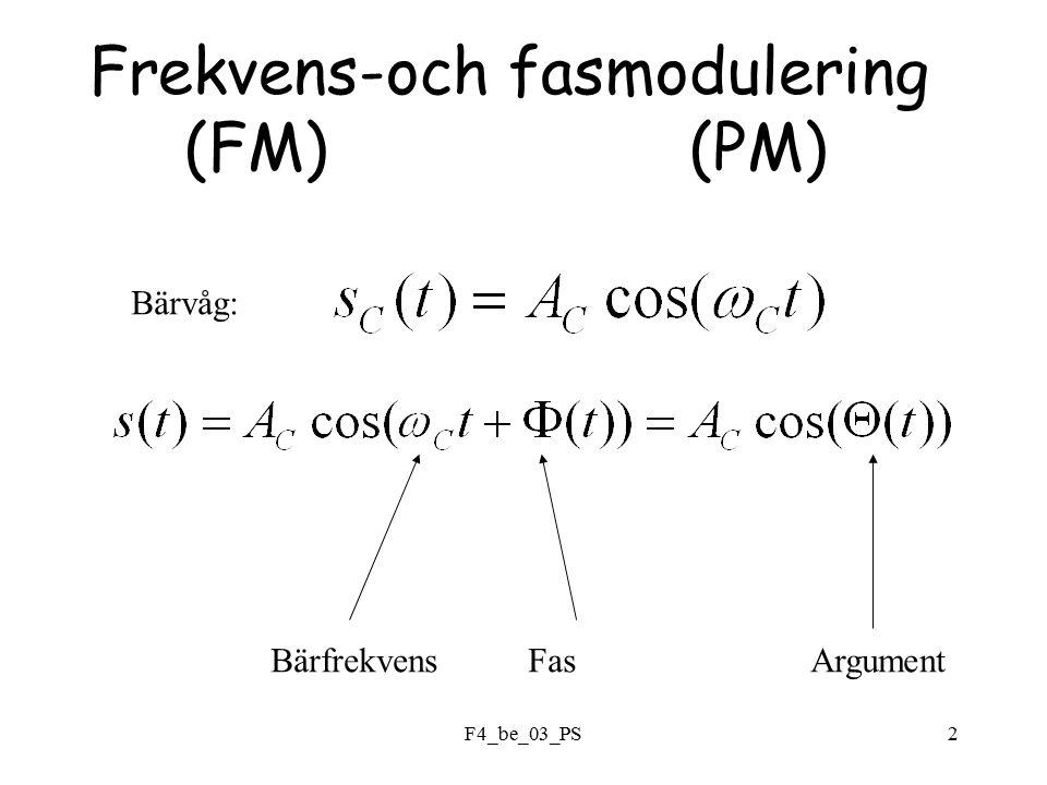 F4_be_03_PS3 Fasmodulering: m(t)= meddelande Frekvensmodulering: Ex: är skalfaktorer