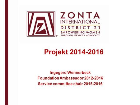 Projekt 2014-2016 Ingegerd Wennerbeck Foundation Ambassador 2012-2016 Service committee chair 2015-2016.