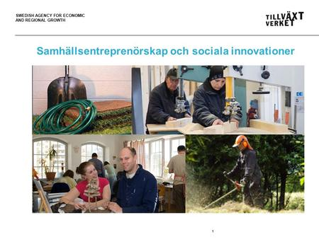 SWEDISH AGENCY FOR ECONOMIC AND REGIONAL GROWTH 1 Samhällsentreprenörskap och sociala innovationer.