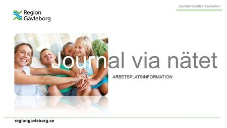 Regiongavleborg.se Journal via nätet ARBETSPLATSINFORMATION Journal via nätet (Journalen)