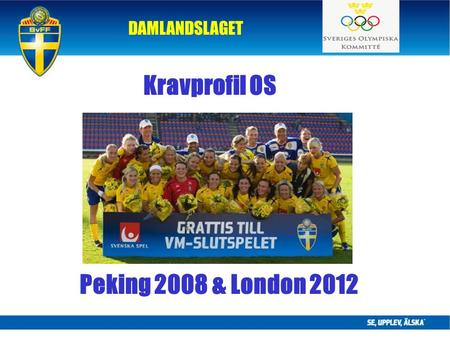 DAMLANDSLAGET Kravprofil OS Peking 2008 & London 2012.