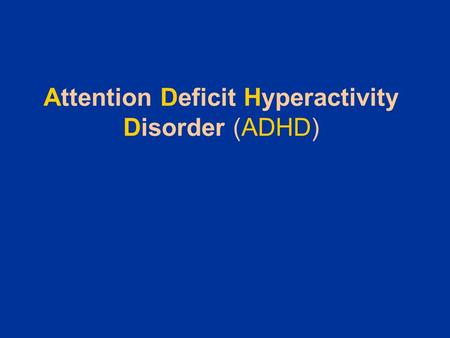 Attention Deficit Hyperactivity Disorder (ADHD). Barn med ADHD kan uppfattas som: högljudda, störande, besvärliga eller bråkiga Pratar mycket Rastlös.