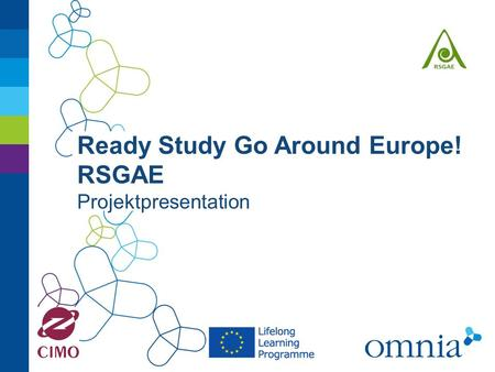 Ready Study Go Around Europe! RSGAE Projektpresentation.