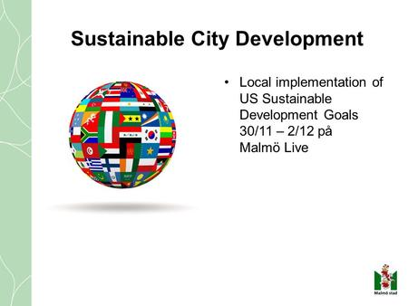 Local implementation of US Sustainable Development Goals 30/11 – 2/12 på Malmö Live Sustainable City Development.