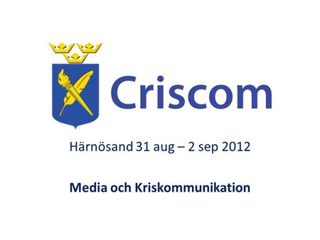 Härnösand 31 aug – 2 sep 2012 Media och Kriskommunikation.
