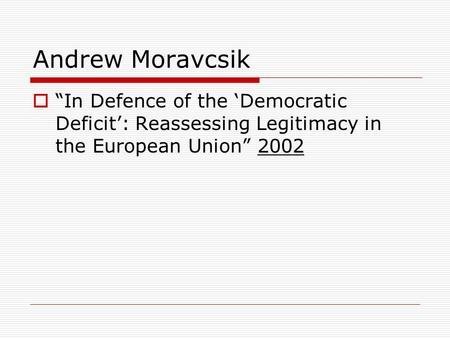 "Andrew Moravcsik  ""In Defence of the 'Democratic Deficit': Reassessing Legitimacy in the European Union"" 2002."