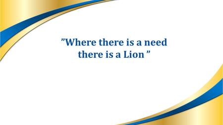 """Where there is a need there is a Lion "". Lions Sveriges projekt ""De glömda barnen"" IPDG Åke Nyquist."