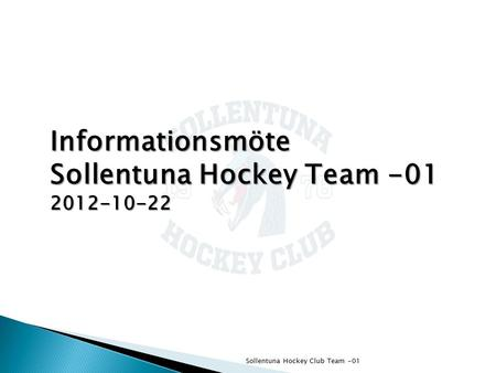 Sollentuna Hockey Club Team -01 Informationsmöte Sollentuna Hockey Team -01 2012-10-22.