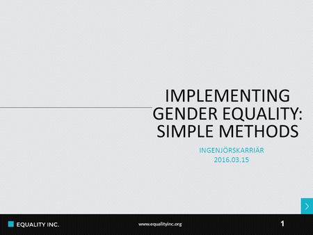 IMPLEMENTING GENDER EQUALITY: SIMPLE METHODS INGENJÖRSKARRIÄR 2016.03.15 1.