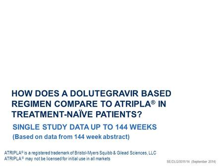 HOW DOES A DOLUTEGRAVIR BASED REGIMEN COMPARE TO ATRIPLA ® IN TREATMENT-NAÏVE PATIENTS? SINGLE STUDY DATA UP TO 144 WEEKS (Based on data from 144 week.