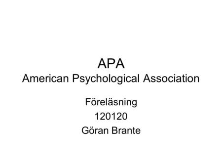 APA American Psychological Association Föreläsning 120120 Göran Brante.
