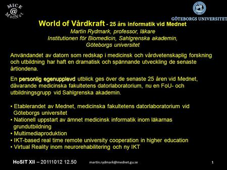 World of Vårdkraft - 25 års informatik vid Mednet Martin Rydmark, professor, läkare Institutionen för Biomedicin, Sahlgrenska.