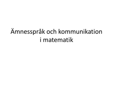 Ämnesspråk och kommunikation i matematik. LITTERATUR Schleppegrell, M. J. The Linguistic Challenges of Mathematics Teaching and Learning : A Research.