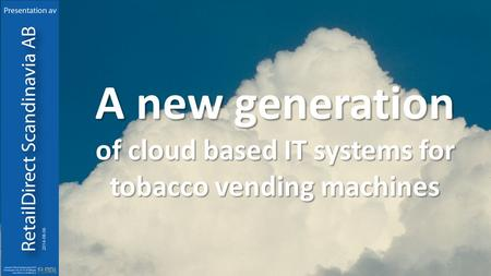 A new generation of cloud based IT systems for tobacco vending machines.
