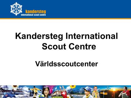 KISC General Presentation0 Kandersteg International Scout Centre Världsscoutcenter.