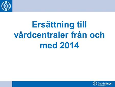 Ersättning till vårdcentraler från och med 2014. Ersättningen består av flera delar ACG Adjusted Clinical Groups CNI Care Need Index Små vårdcentraler.