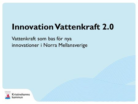 Innovation Vattenkraft 2.0 Vattenkraft som bas för nya innovationer i Norra Mellansverige.