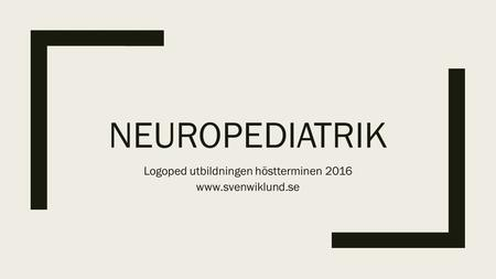 NEUROPEDIATRIK Logoped utbildningen höstterminen 2016