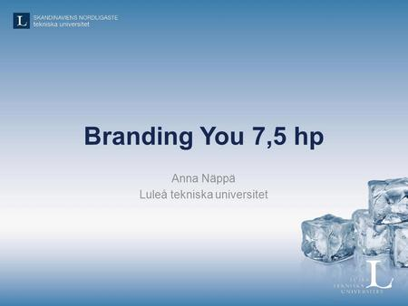 Branding You 7,5 hp Anna Näppä Luleå tekniska universitet.
