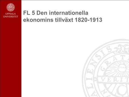 FL 5 Den internationella ekonomins tillväxt 1820-1913.