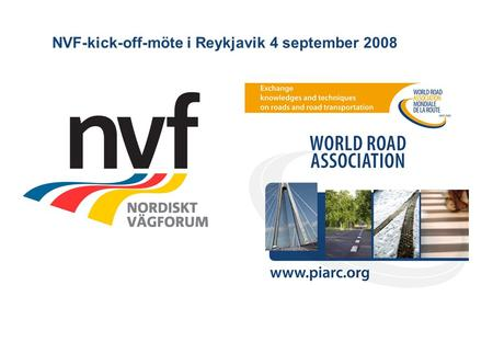NVF-kick-off-möte i Reykjavik 4 september 2008. Exchange knowledge and techniques on roads and road transportation Idag presenteras 1. Vad är PIARC? 2.