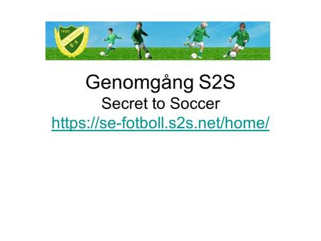 Genomgång S2S Secret to Soccer https://se-fotboll.s2s.net/home/ https://se-fotboll.s2s.net/home/