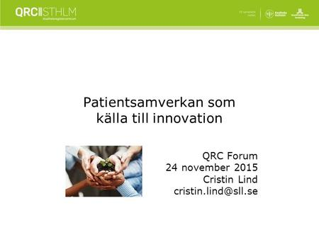 Patientsamverkan som källa till innovation QRC Forum 24 november 2015 Cristin Lind