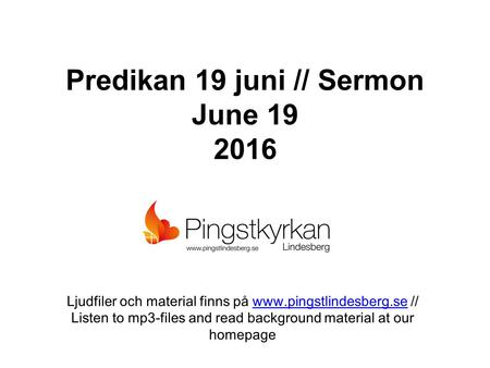 Predikan 19 juni // Sermon June 19 2016 Ljudfiler och material finns på  //www.pingstlindesberg.se Listen to mp3-files and read.