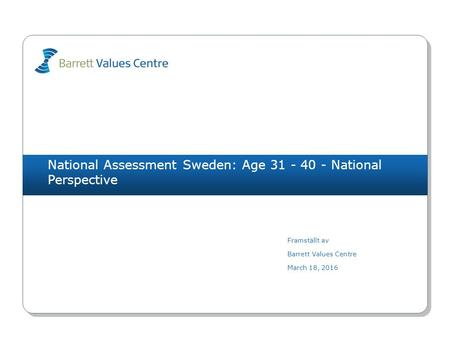National Assessment Sweden: Age 31 - 40 - National Perspective Framställt av Barrett Values Centre March 18, 2016.
