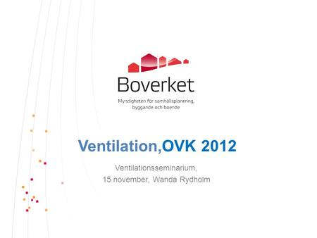 Ventilation,OVK 2012 Ventilationsseminarium, 15 november, Wanda Rydholm.