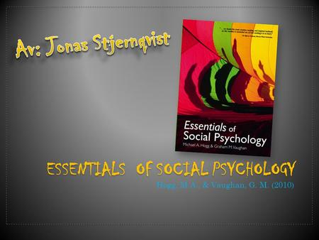 ESSENTIALS OF SOCIAL PSYCHOLOGY Hogg, M.A., & Vaughan, G. M. (2010)