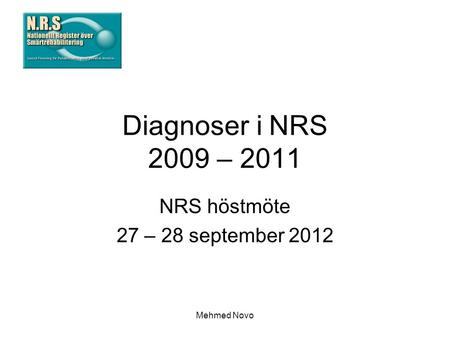 Mehmed Novo Diagnoser i NRS 2009 – 2011 NRS höstmöte 27 – 28 september 2012.