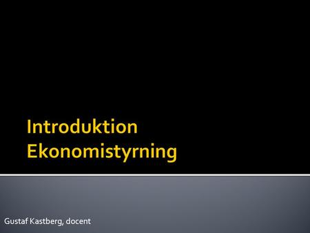 Gustaf Kastberg, docent.  Introduktion till kursen  Introduktion av oss  Grupper med mera  Introduktion till tema 1.