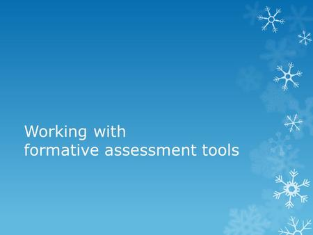 Working with formative assessment tools. Why?  Participation  Students own their learning  More self assessment  Learn more  Increase all students.