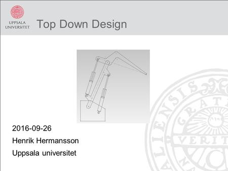 Top Down Design 2016-09-26 Henrik Hermansson Uppsala universitet.