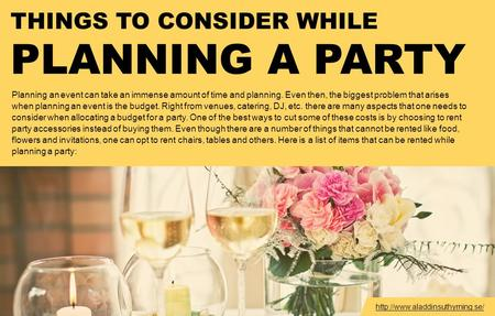THINGS TO CONSIDER WHILE PLANNING A PARTY Planning an event can take an immense amount of time and planning. Even then, the biggest problem that arises.