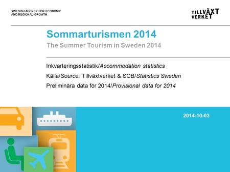 SWEDISH AGENCY FOR ECONOMIC AND REGIONAL GROWTH Sommarturismen 2014 The Summer Tourism in Sweden 2014 Inkvarteringsstatistik/Accommodation statistics Källa/Source: