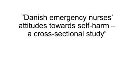 """Danish emergency nurses' attitudes towards self-harm – a cross-sectional study"""