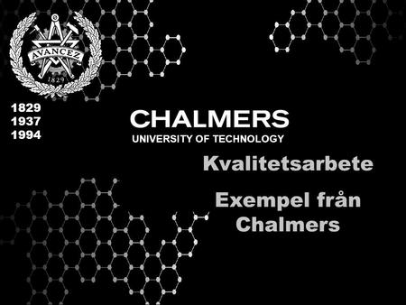 UNIVERSITY OF TECHNOLOGY Kvalitetsarbete Exempel från Chalmers.