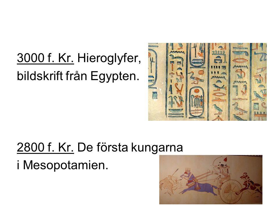 2500 f.Kr. De stora pyramiderna byggs i Egypten. 2100 f.