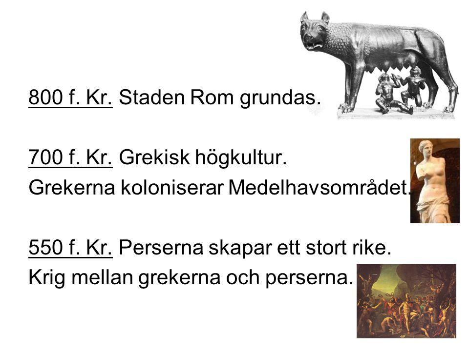 330 f.Kr. Alexander den store besegrar perserna. 100 f.