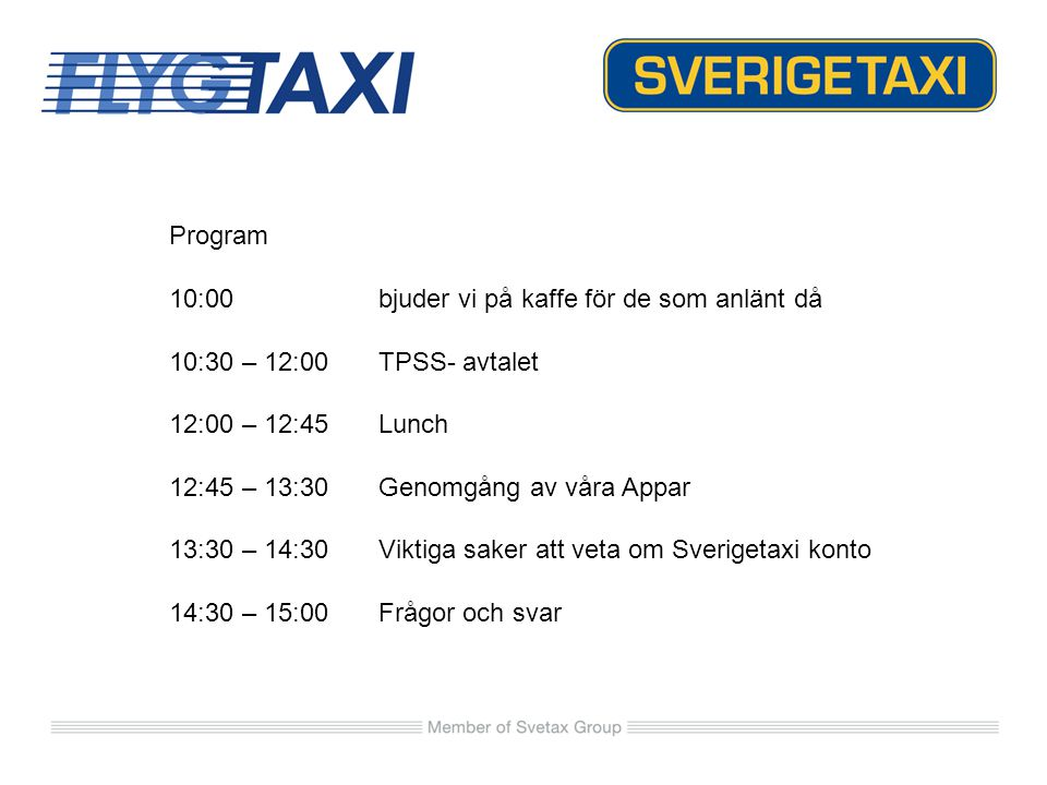 TPSS- avtalet (FMLOG) En ny gemensam organisation TPSS (www.tpss.se) Två typer av bokningar Flygtaxi särskilt prissatt Vanlig taxi Två bokningsvägar Resebyråernas Flygtaxi Mycab Internet/Call center Ny typ av Sverigtaxi- bokningar via FLINK