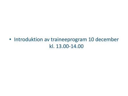 Introduktion av traineeprogram 10 december kl