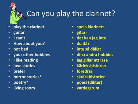 Can you play the clarinet?