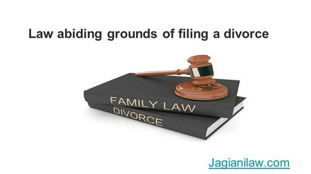 Law abiding grounds of filing a divorce Jagianilaw.com.