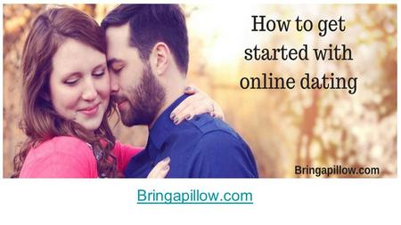 Bringapillow.com. Online Dating- A great way to find your love! The words 'Love' and 'Relationship' are close to every heart. Indeed, they are beautiful!