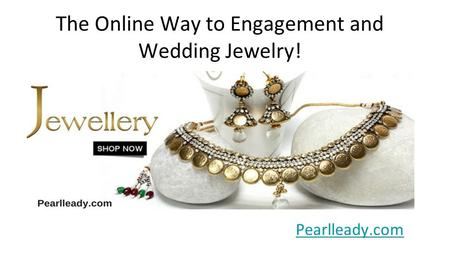 The Online Way to Engagement and Wedding Jewelry! Pearlleady.com.