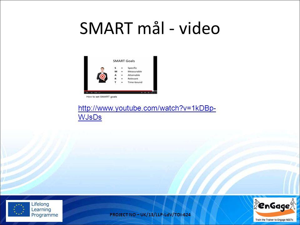 Målsättning = SMART PROJECT NO – UK/13/LLP-LdV/TOI-624 Specifikt Målet bör identifiera en specifik åtgärd eller händelse som kommer att ske.