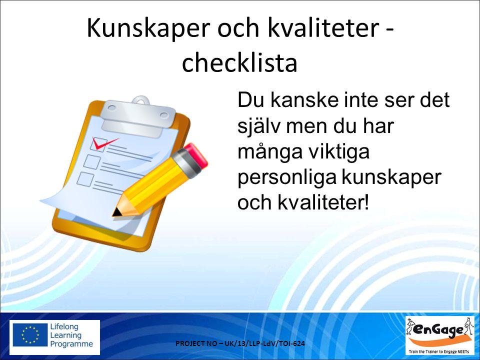 Hur kommer dina kunskaper och kvaliteter hjälpa dig… PROJECT NO – UK/13/LLP-LdV/TOI-624  På arbetet.